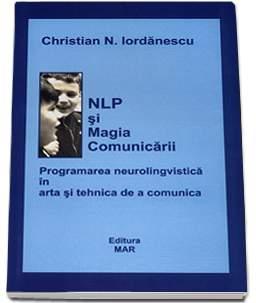 NLP si Magia Comunicarii. Programarea neurolingvistica in arta si tehnica de a comunica de Christian N. Iordanescu 0