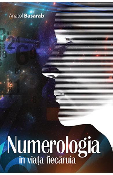 Numerologia in viata fiecaruia de Anatol Basarab 0