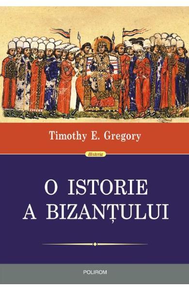 O istorie a Bizantului ed. 2 de Timothy E. Gregory 0
