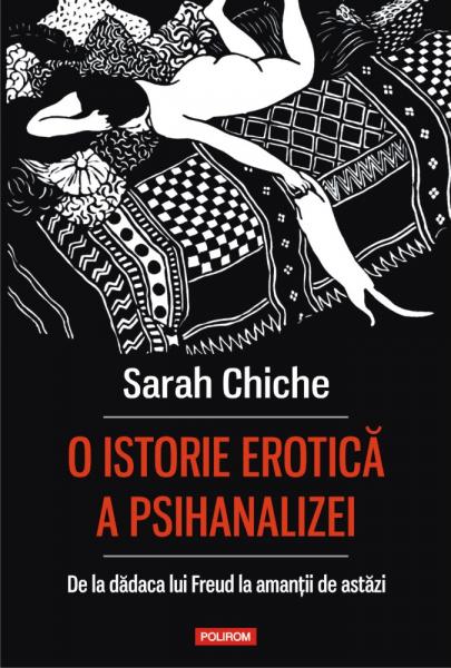 O istorie erotica a psihanalizei de Sarah Chiche 0