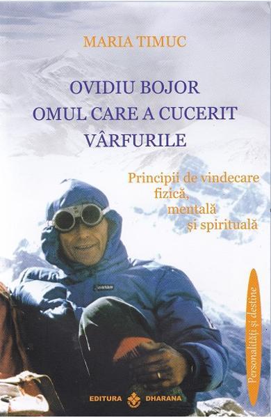 Ovidiu Bojor, Omul care a cucerit varfurile de Maria Timuc 0