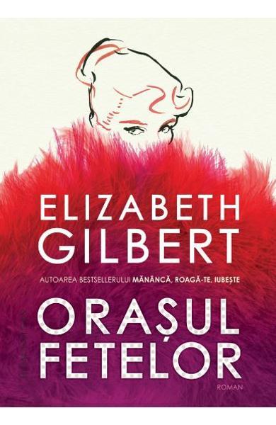 Orasul fetelor de Elizabeth Gilbert 0