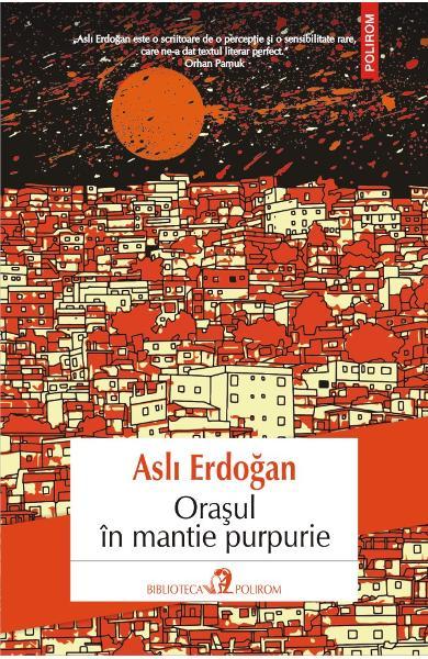 Orasul in mantie purpurie de Asli Erdogan [0]