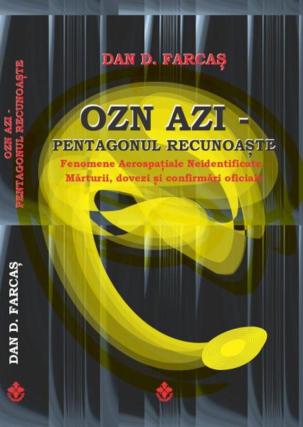 OZN AZI. Pentagonul Recunoaste de Dan D. Farcas 0