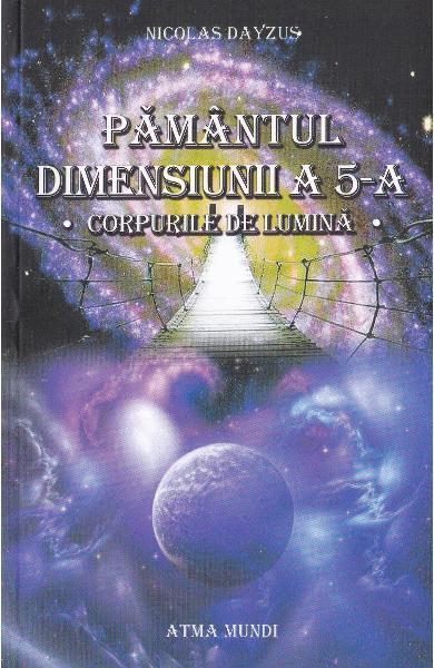 Pamantul dimensiunii a 5-a - corpurile de lumina de Nicolas Dayzus 0