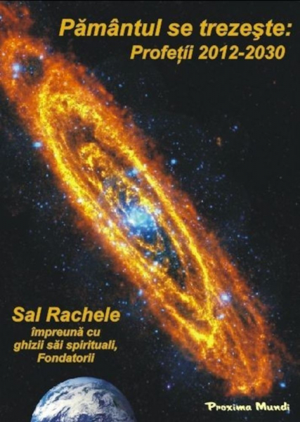 Pamantul Se Trezeste: Profetii 2012-2030. Editia 1 revizuita si adaugita de Sal Rachele