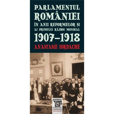 Parlamentul Romaniei in anii reformelor si ai primului razboi mondial. 1907-1918 [0]