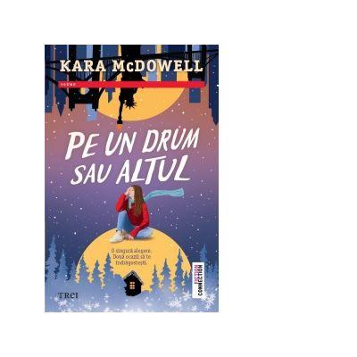 Pe un drum sau altul de Kara McDowell [0]