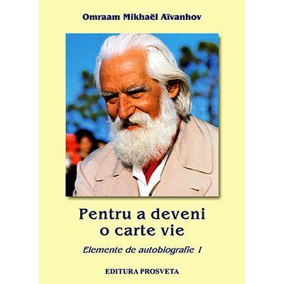 Pentru a deveni o carte vie. Elemente de autobiografie de Omraam Mikhael Aivanhov 0