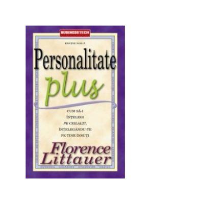 Personalitate Plus. Cum sa-i intelegi pe ceilalti intelegandu-te pe tine insuti de Florence Littauer 0