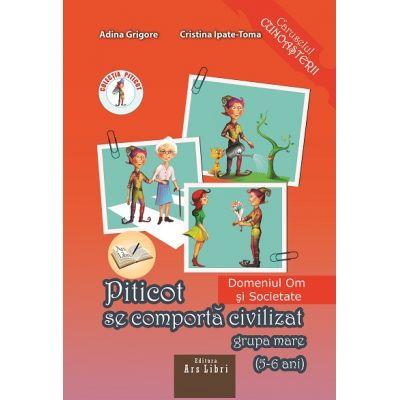 Piticot se comporta civilizat 5-6 ani. Domeniul Om si Societate de Adina Grigore 0