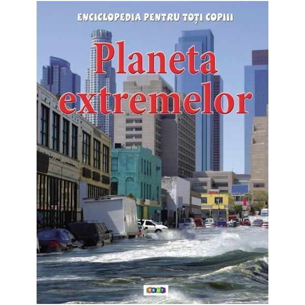 Planeta extremelor. Enciclopedia pentru toti copiii de Anna Claybourne 0
