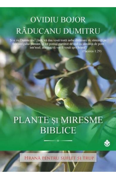 Plante si miresme biblice de Ovidiu Bojor, Raducanu Dumitru 0