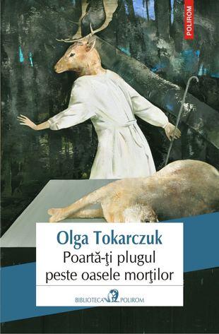 Poarta-ti plugul peste oasele mortilor de Olga Tokarczuk 0