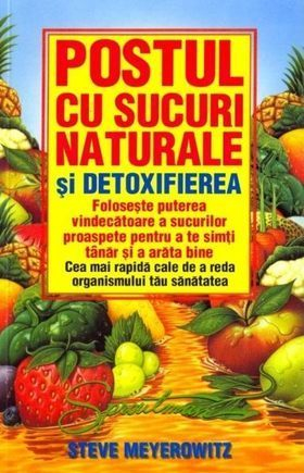 Postul cu sucuri naturale si detoxifierea de Steve Meyerowitz 0