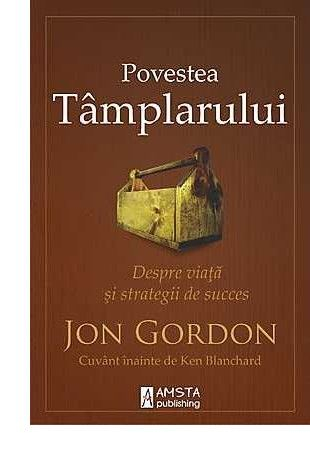 Povestea Tamplarului. Despre viata si strategii de succes de Jon Gordon [0]