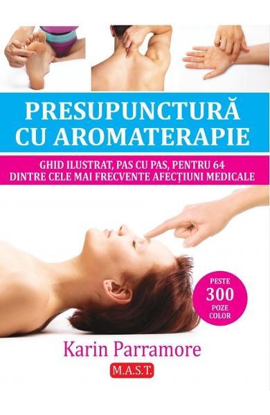 Presupunctura cu aromaterapie de Karin Parramore 0