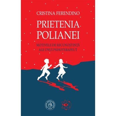 Prietenia Polianei. Motivele de recunostinta ale unui psihoterapeut de Cristina Ferendino 0