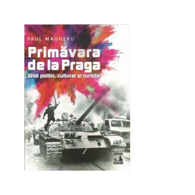 Primavara de la Praga. Ghid politic, cultural si turistic de Paul Magheru [0]