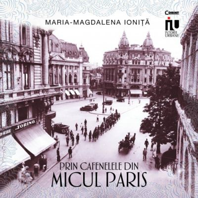 Prin cafenelele din Micul Paris de Maria-Magdalena Ionita [0]