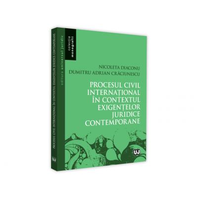 Procesul civil international in contextul exigentelor juridice contemporane de Nicoleta Diaconu [0]
