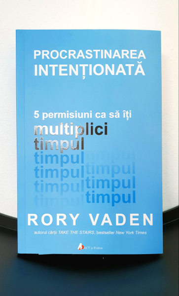 Procrastinarea intentionata de Rory Vaden 0