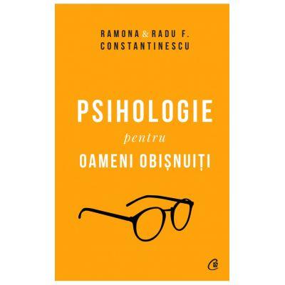 Psihologie pentru oameni obisnuiti de Ramona si Radu F. Constantinescu 0
