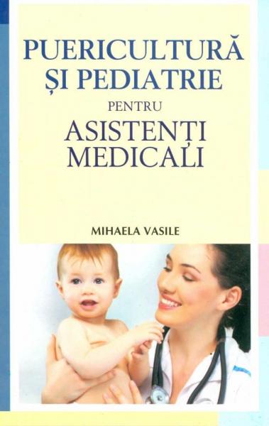 Puericultura si pediatrie pentru asistenti medicali de Mihaela Vasile 0