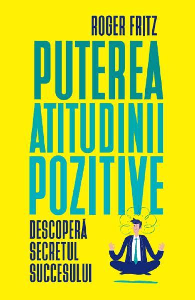 Puterea atitudinii pozitive de Roger Fritz 0