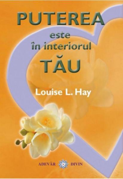 Puterea este in interiorul tau de Louise L. Hay 0