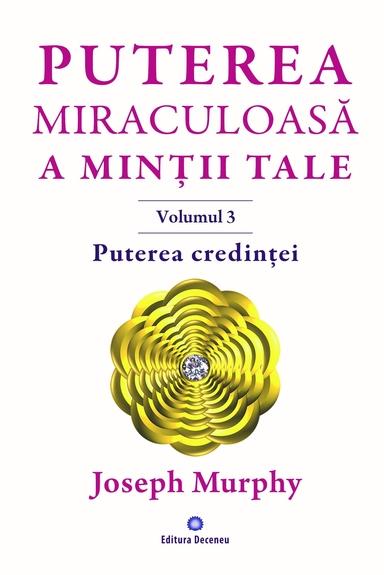 puterea miraculoasa a mintii tale  vol 3 puterea credintei de joseph murphy 0
