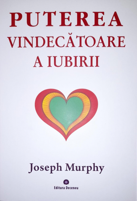 puterea miraculoasa a mintii tale vol 4 puterea vindecatoare a iubirii de joseph murphy [0]