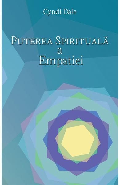 Puterea spirituala a empatiei de Cyndi Dale 0