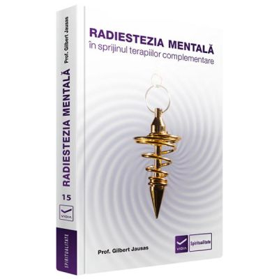 Radiestezia mentala in sprijinul terapiilor complementare de Gilbert Jausas [0]