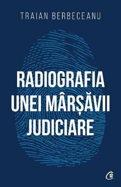 Radiografia unei marsavii judiciare de Traian Berbeceanu 0