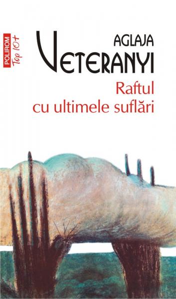 Raftul cu ultimele suflari (editie de buzunar) de Aglaja Veteranyi 0