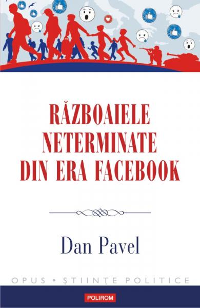 Razboaiele neterminate din era Facebook de Dan Pavel 0
