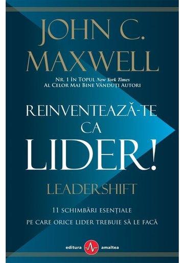 Reinventeaza-te ca lider! de John C. Maxwell 0