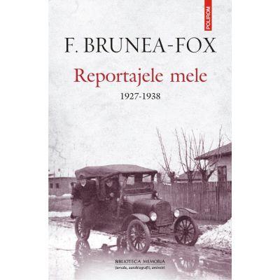 Reportajele mele. 1927-1938 de F. Brunea-Fox 0
