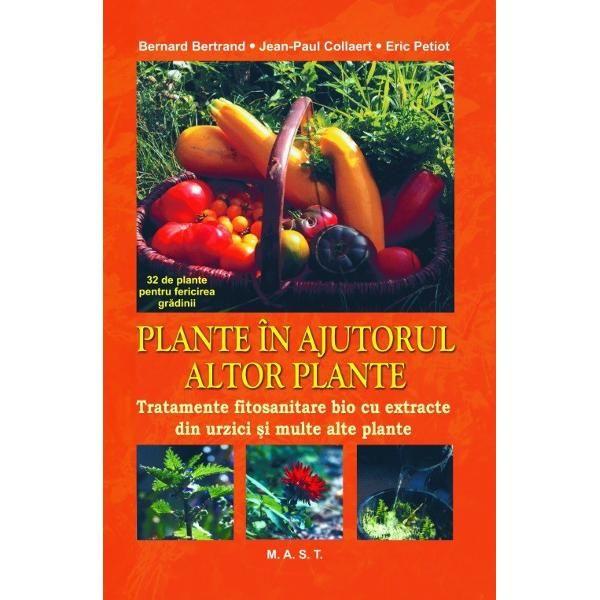 Plante in ajutorul altor plante. Tratamente fitosanitare bio cu extracte din urzici si multe alte plante de Bertrand, Bernard 0