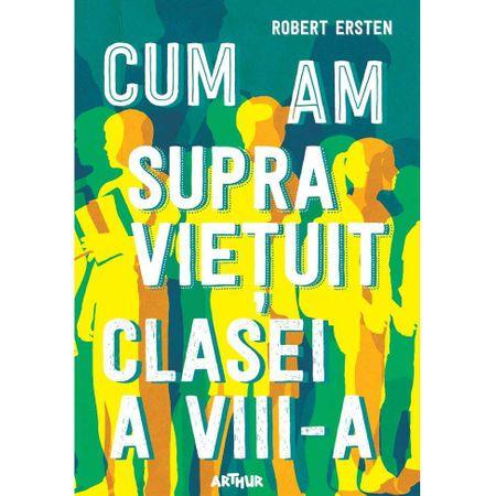 Cum am supravietuit clasei a VIII-a - Robert Ersten [0]