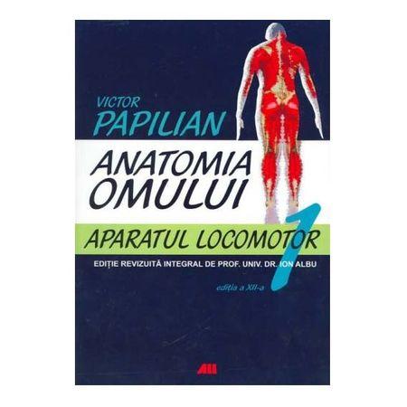 Anatomia omului. Aparatul locomotor (Vol. 1 ) de Victor Papilian, Ion Albu [0]