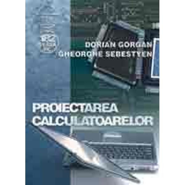 Proiectarea calculatoarelor Dorian Gorgan, Gheorghe Sebestyen 0