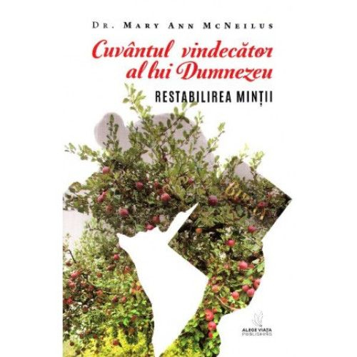 Cuvantul vindecator al lui Dumnezeu. Restabilirea mintii de Dr. Mary Ann McNeilus 0