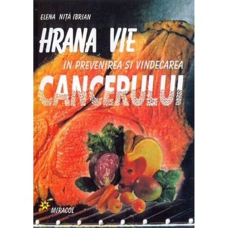 Hrana vie in prevenirea si vindecarea cancerului - Elena Nita Ibrian [0]