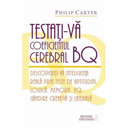 Testati-va coeficientul cerebral BQ. Descoperiti-va inteligenta reala prin teste de aptitudini, logica, memorie, EQ, gandire creativa si laterala de Philip Carter [0]