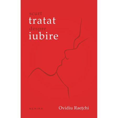 Scurt tratat despre Iubire de Ovidiu Raetchi 0