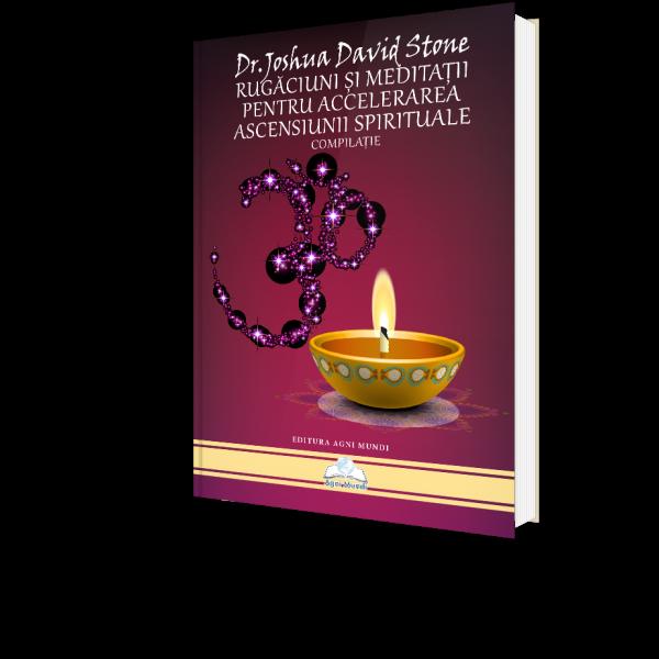 Rugaciuni si Meditatii Pentru Accelerarea Ascensiunii Spirituale de Dr. Joshua David [0]