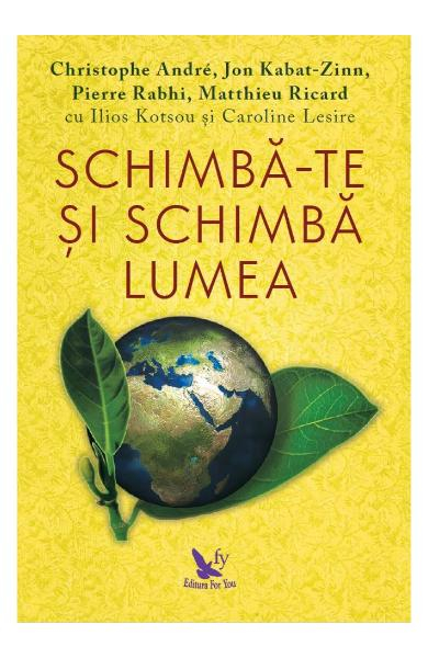Schimba-te si schimba lumea de Christoph Andre, Jon Kabat-Zinn, Pierre Rabhi [0]