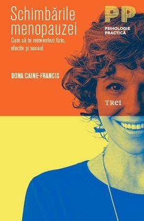 Schimbarile menopauzei. Cum sa te reinventezi fizic, afectiv si sexual de Dona Caine-Francis 0